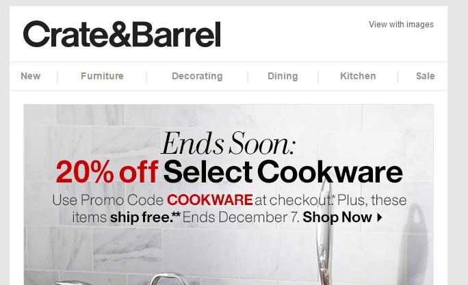 How to use Crate and Barrel promo codes: In your cart, look for the promotion code box just above your Estimated Order Total. Add a Crate and Barrel promo code from our collection, and click on