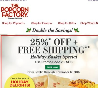 The Popcorn Factory Black Friday Deals Don't miss out on Black Friday discounts, sales, promo codes, coupons, and more from The Popcorn Factory! Check here for any early-bird specials and the official The Popcorn Factory sale. Don't forget to check for any Black Friday free shipping offers!5/5(7).