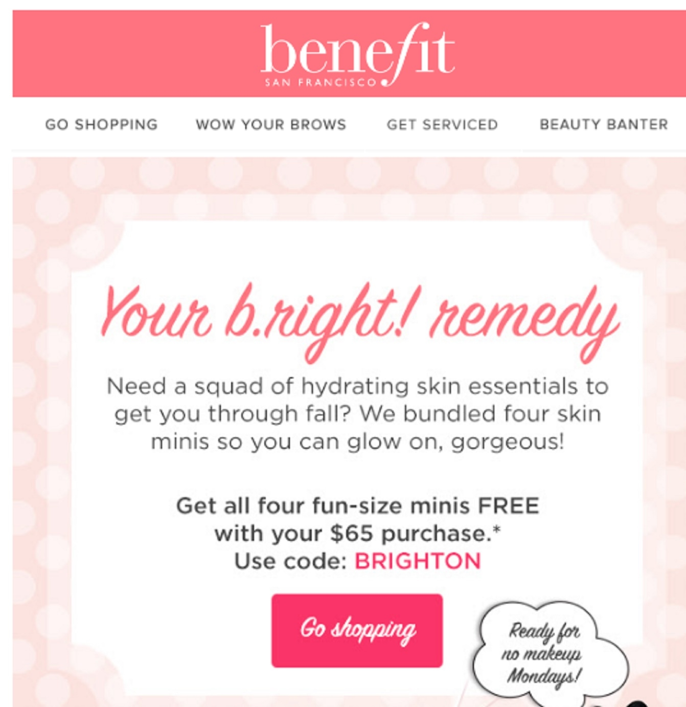 Get exclusive Benefit Cosmetics coupon codes & discounts when you join the gnula.ml email list Ends Dec. 31, Benefit Cosmetics will give you the everyday promotions you need to afford a wide range of designer-quality beauty supplies.