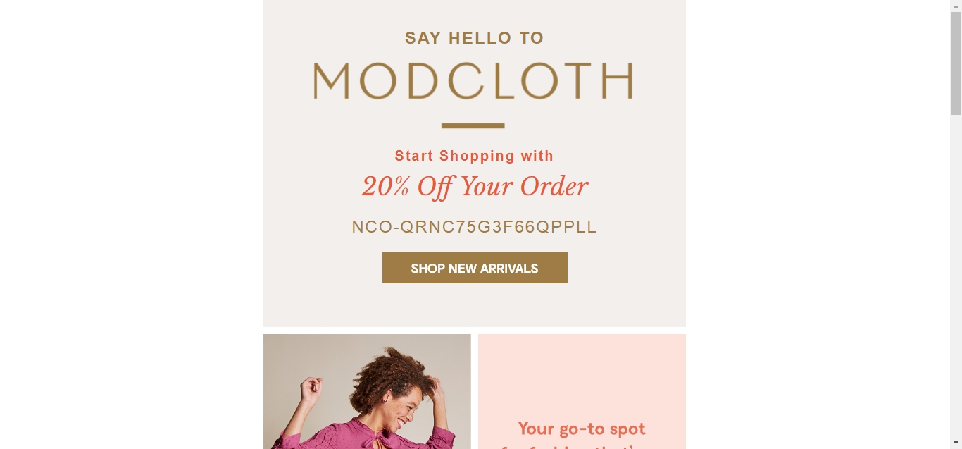 ModCloth is an American online retailer that specializes in vintage inspired and indie clothing. Its website features a blog that covers green living, music, cooking ads and the latest fashion trends. Customers like ModCloth due to its fast shipping and superior quality products according to their reviews.